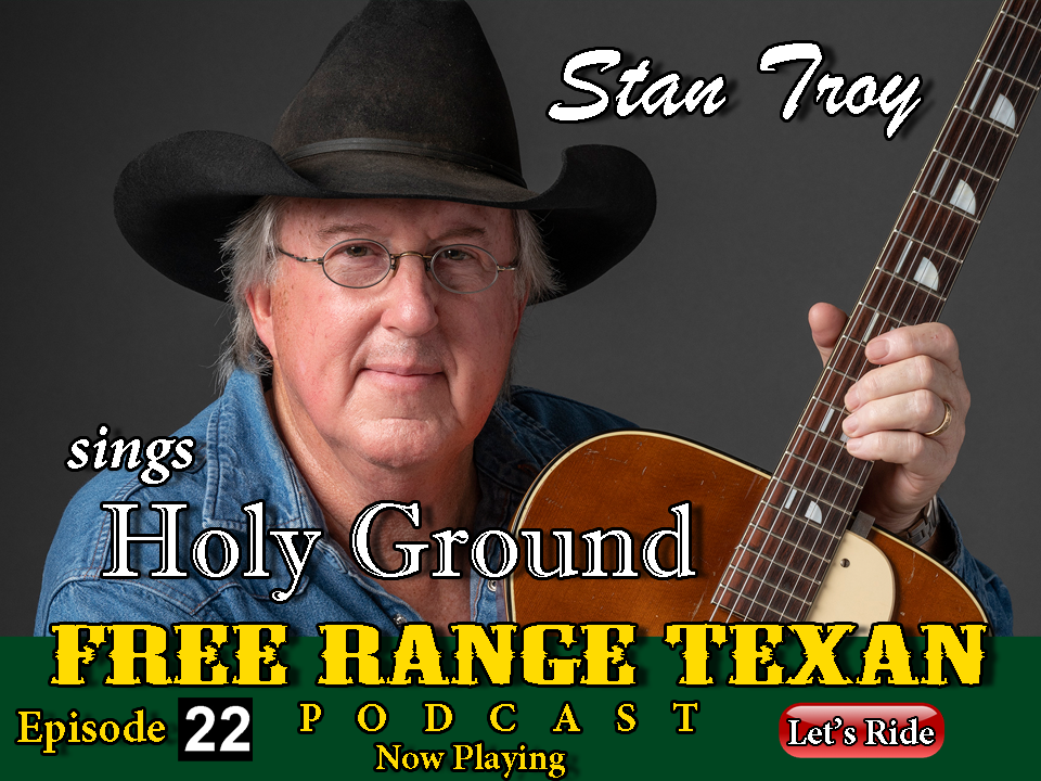 Episode 22 Free Range Texan Podcast Stan Troy